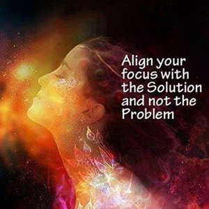 Align your focus with the solution not the problem